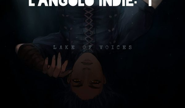 L'Angolo Indie: Lake Of Voices 17 - Hynerd.it